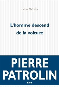 L'homme descend de la voiture de Pierre Patrolin